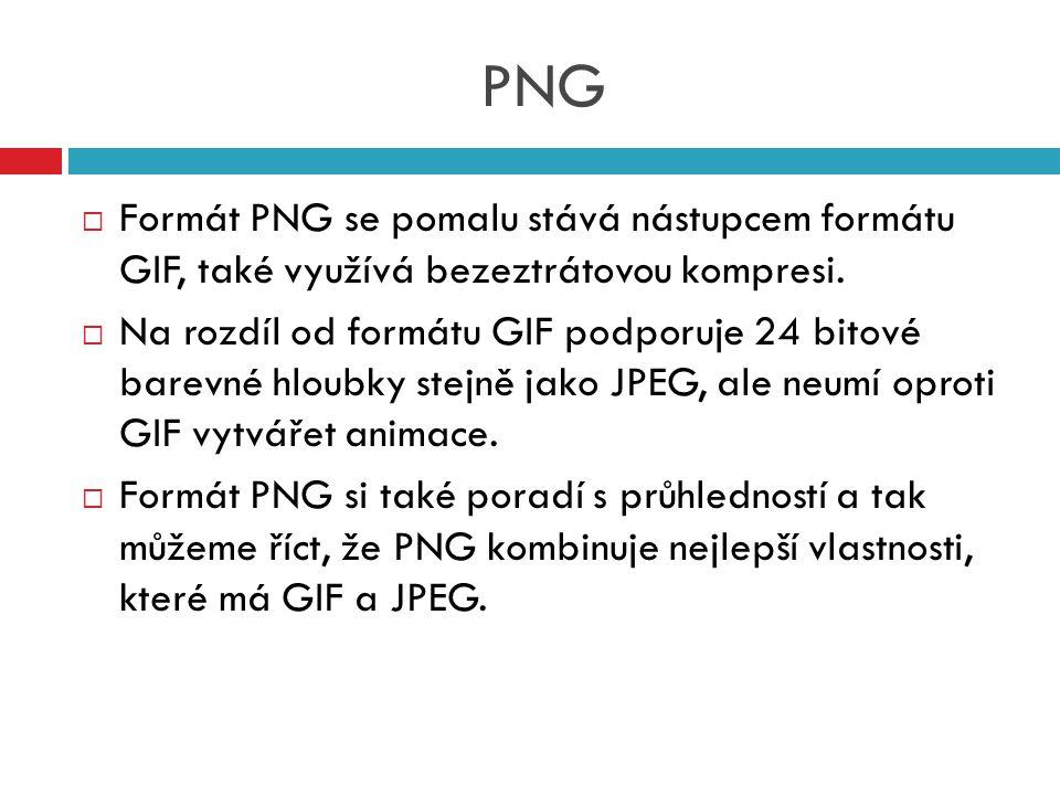 PNG  Formát PNG se pomalu stává nástupcem formátu GIF, také využívá bezeztrátovou kompresi.  Na rozdíl od formátu GIF podporuje 24 bitové barevné hl
