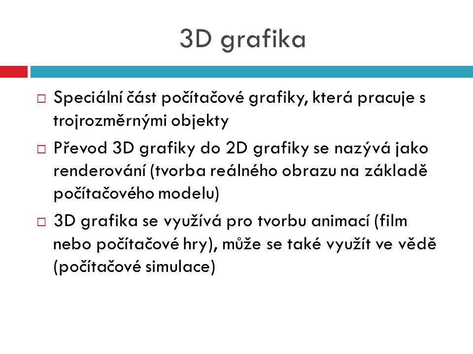 3D grafika  Speciální část počítačové grafiky, která pracuje s trojrozměrnými objekty  Převod 3D grafiky do 2D grafiky se nazývá jako renderování (t