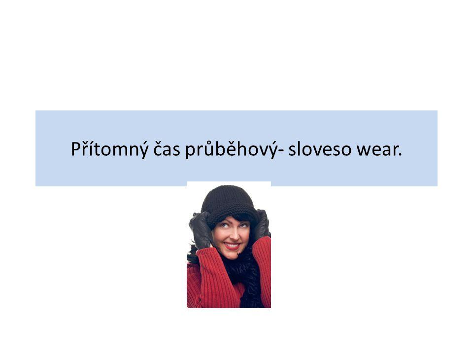 Přítomný čas průběhový- sloveso wear.