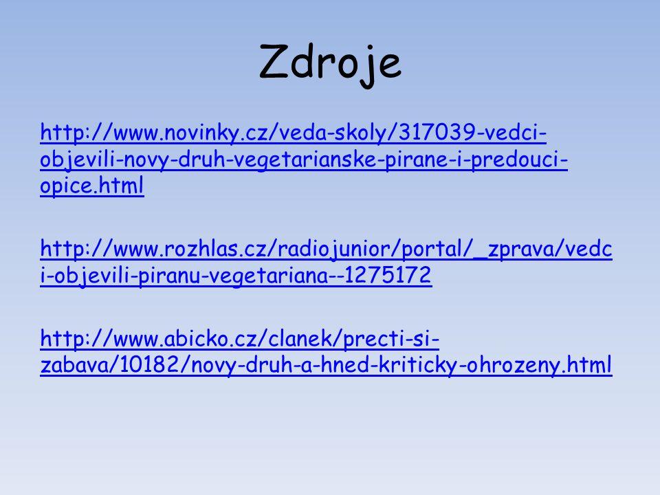 Zdroje http://www.novinky.cz/veda-skoly/317039-vedci- objevili-novy-druh-vegetarianske-pirane-i-predouci- opice.html http://www.rozhlas.cz/radiojunior/portal/_zprava/vedc i-objevili-piranu-vegetariana--1275172 http://www.abicko.cz/clanek/precti-si- zabava/10182/novy-druh-a-hned-kriticky-ohrozeny.html