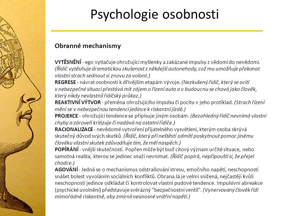 Psychologie osobnosti Obranné mechanismy VYTĚSNĚNÍ - ego vytlačuje ohrožující myšlenky a zakázané impulsy z vědomí do nevědomí. (Řidič vytěsňuje drama