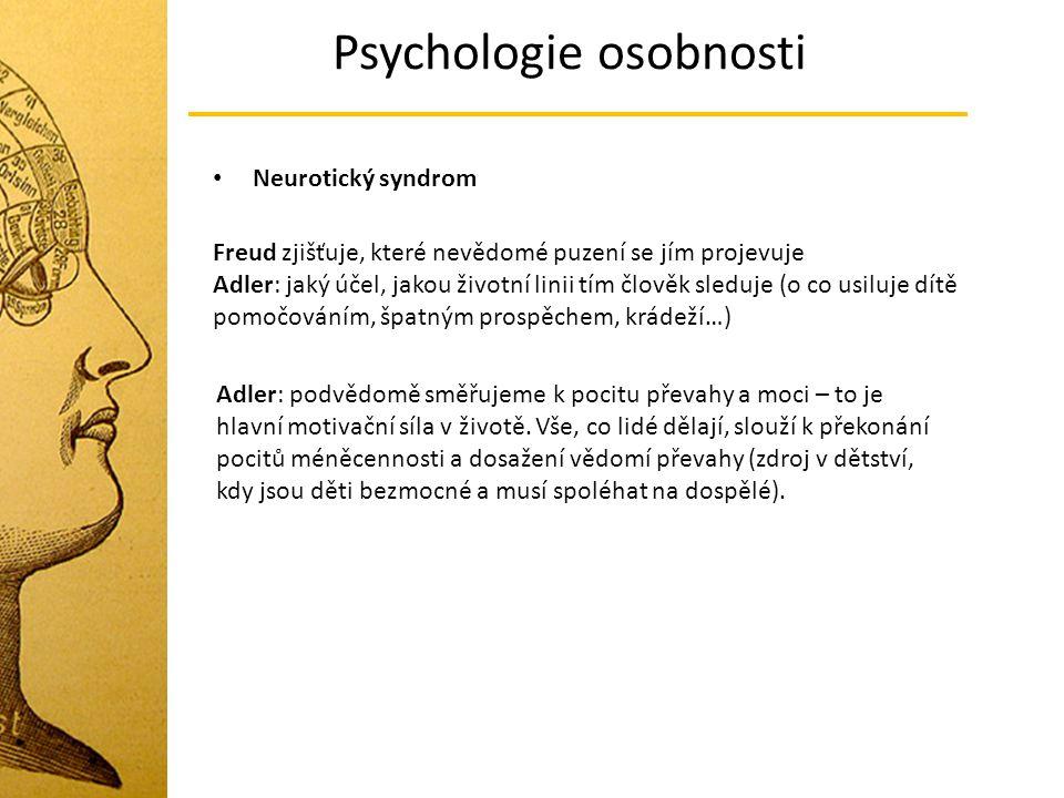 Psychologie osobnosti Neurotický syndrom Freud zjišťuje, které nevědomé puzení se jím projevuje Adler: jaký účel, jakou životní linii tím člověk sledu