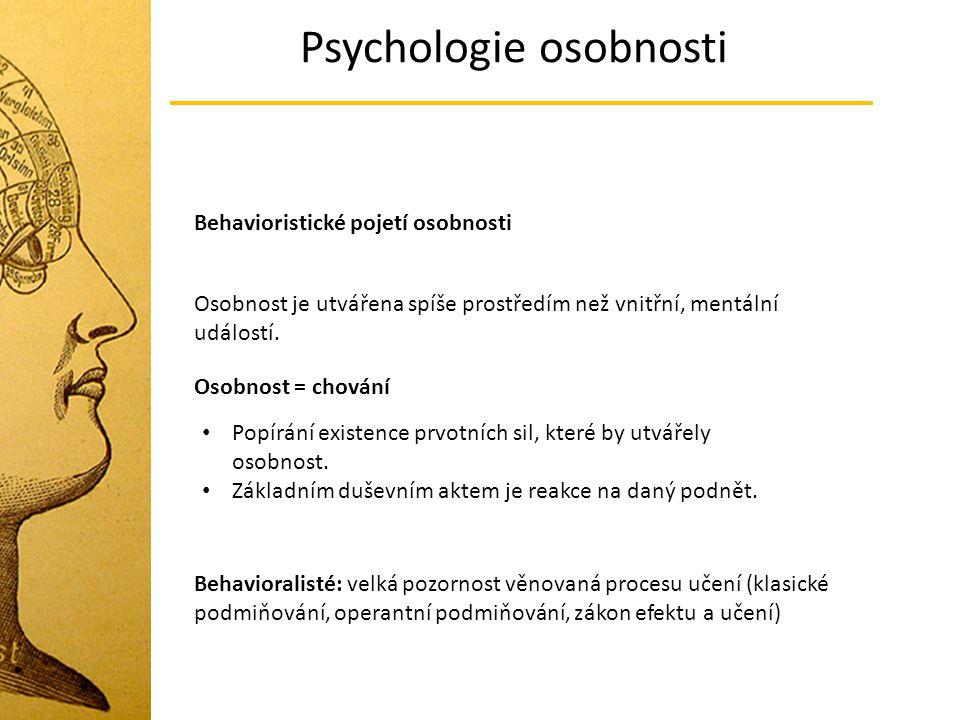 Psychologie osobnosti Behavioristické pojetí osobnosti Osobnost je utvářena spíše prostředím než vnitřní, mentální událostí. Osobnost = chování Popírá