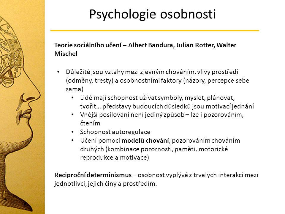 Psychologie osobnosti Teorie sociálního učení – Albert Bandura, Julian Rotter, Walter Mischel Důležité jsou vztahy mezi zjevným chováním, vlivy prostř