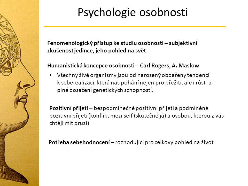 Psychologie osobnosti Fenomenologický přístup ke studiu osobnosti – subjektivní zkušenost jedince, jeho pohled na svět Humanistická koncepce osobnosti