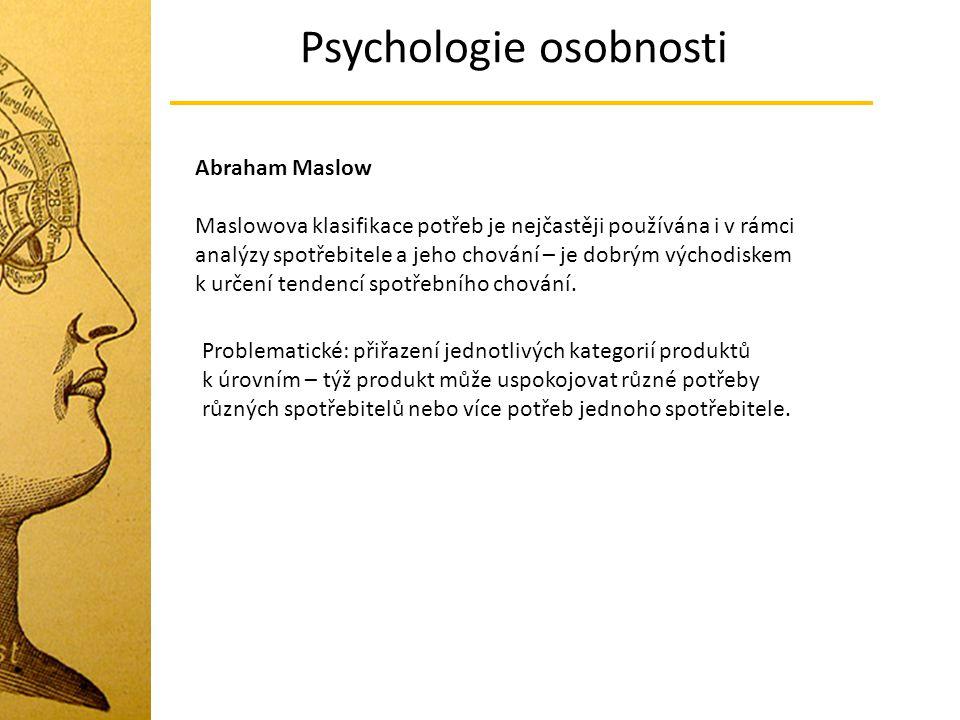 Psychologie osobnosti Abraham Maslow Maslowova klasifikace potřeb je nejčastěji používána i v rámci analýzy spotřebitele a jeho chování – je dobrým vý