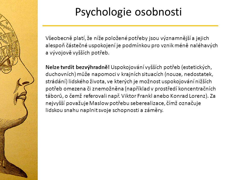 Psychologie osobnosti Všeobecně platí, že níže položené potřeby jsou významnější a jejich alespoň částečné uspokojení je podmínkou pro vznik méně nalé