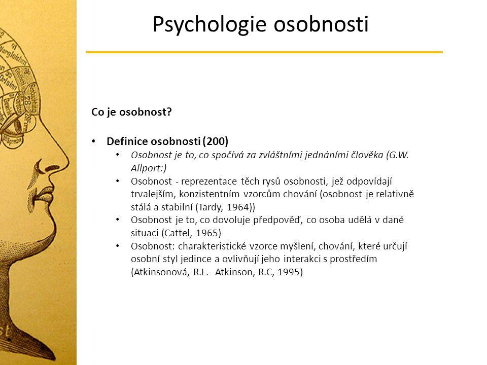 Psychologie osobnosti Co je osobnost? Definice osobnosti (200) Osobnost je to, co spočívá za zvláštními jednáními člověka (G.W. Allport:) Osobnost - r