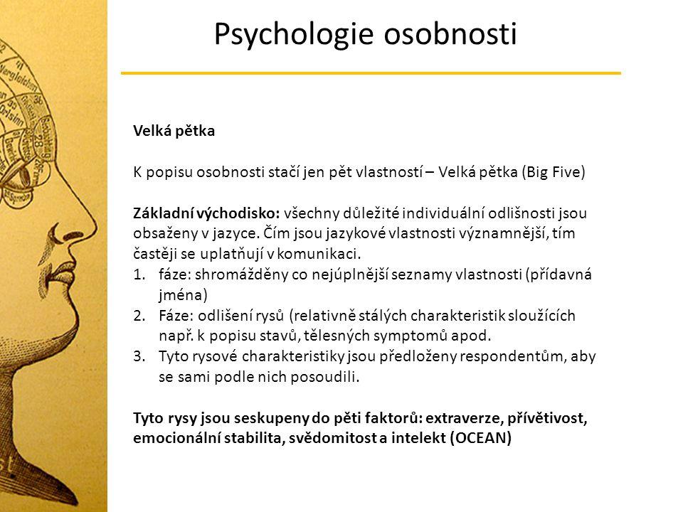 Psychologie osobnosti Velká pětka K popisu osobnosti stačí jen pět vlastností – Velká pětka (Big Five) Základní východisko: všechny důležité individuá