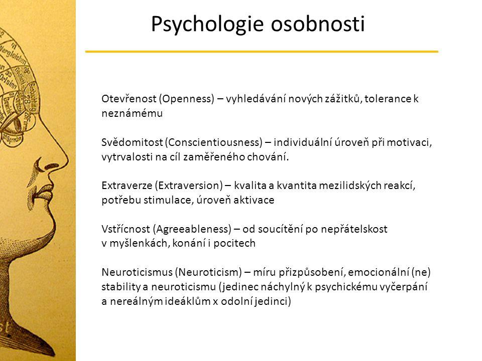 Psychologie osobnosti Otevřenost (Openness) – vyhledávání nových zážitků, tolerance k neznámému Svědomitost (Conscientiousness) – individuální úroveň