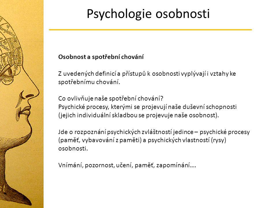 Psychologie osobnosti Osobnost a spotřební chování Z uvedených definicí a přístupů k osobnosti vyplývají i vztahy ke spotřebnímu chování. Co ovlivňuje