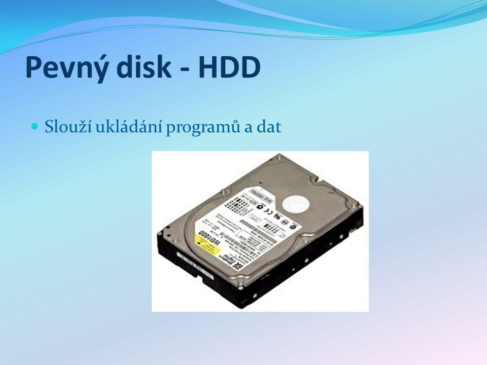 Pevný disk - HDD Slouží ukládání programů a dat
