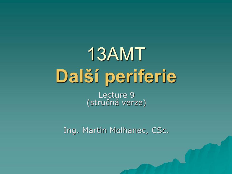 13AMT Další periferie Lecture 9 (stručná verze) Ing. Martin Molhanec, CSc.