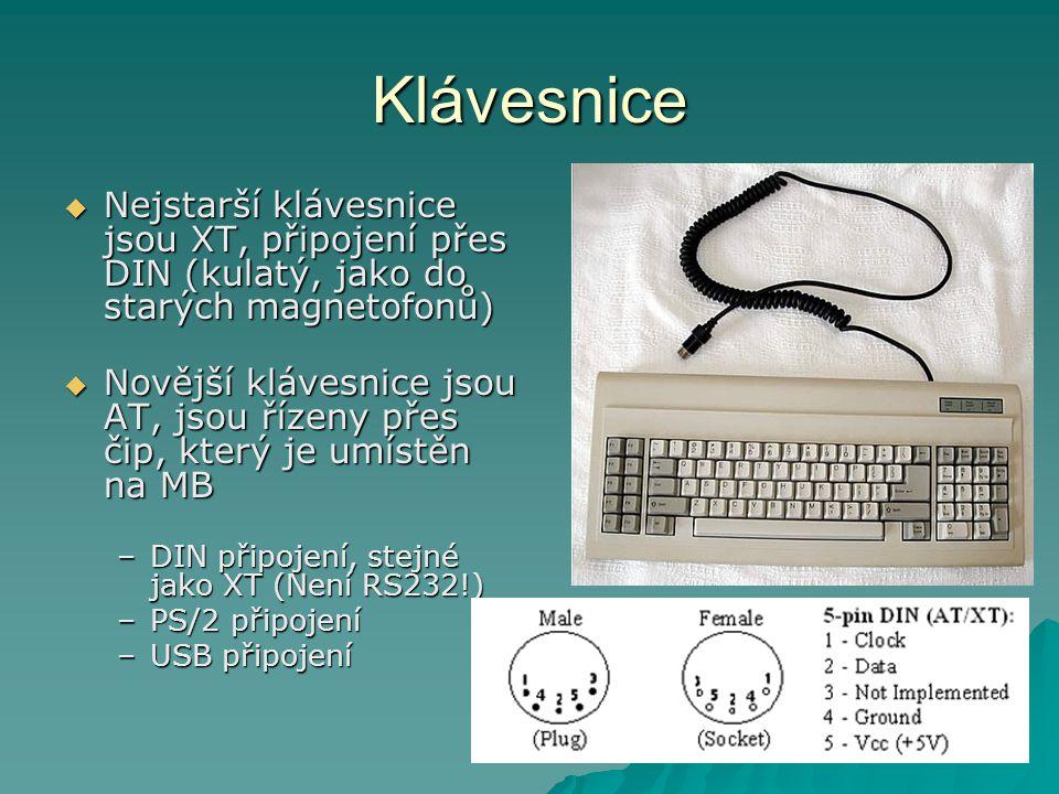 Klávesnice  Nejstarší klávesnice jsou XT, připojení přes DIN (kulatý, jako do starých magnetofonů)  Novější klávesnice jsou AT, jsou řízeny přes čip, který je umístěn na MB –DIN připojení, stejné jako XT (Není RS232!) –PS/2 připojení –USB připojení