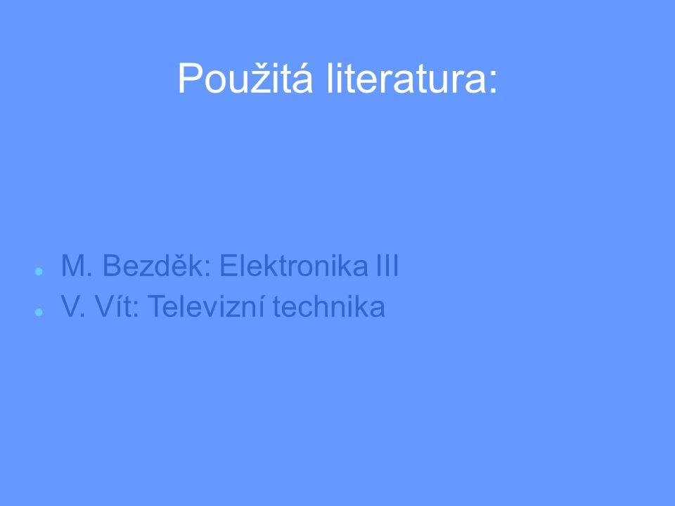 Použitá literatura: M. Bezděk: Elektronika III V. Vít: Televizní technika