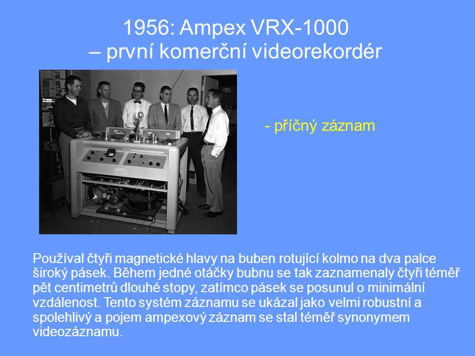1956: Ampex VRX-1000 – první komerční videorekordér Používal čtyři magnetické hlavy na buben rotující kolmo na dva palce široký pásek.