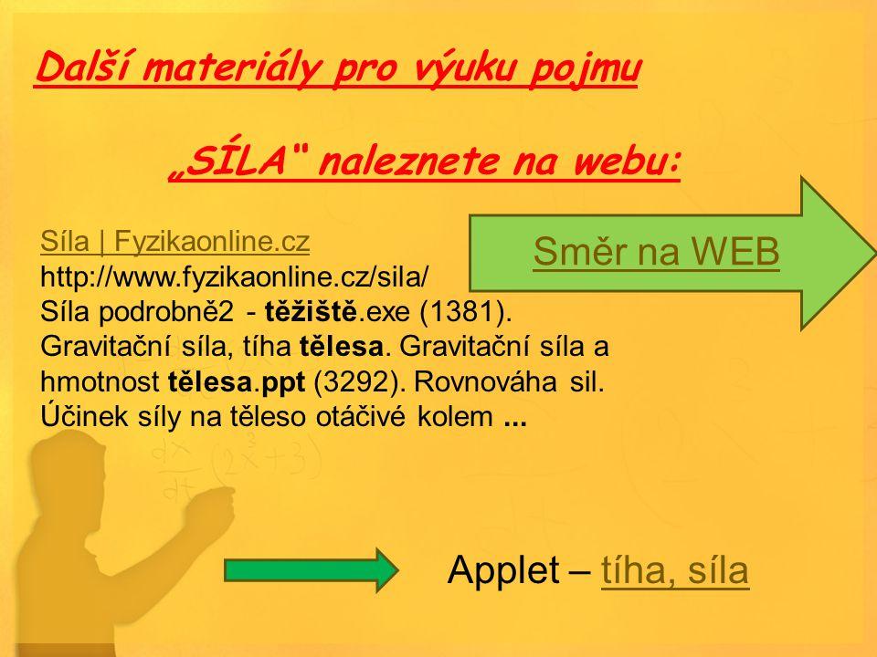 Síla | Fyzikaonline.cz http://www.fyzikaonline.cz/sila/ Síla podrobně2 - těžiště.exe (1381). Gravitační síla, tíha tělesa. Gravitační síla a hmotnost