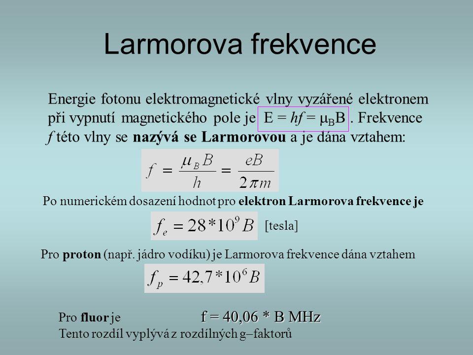 Energie fotonu elektromagnetické vlny vyzářené elektronem při vypnutí magnetického pole je E = hf =  B B. Frekvence f této vlny se nazývá se Larmorov
