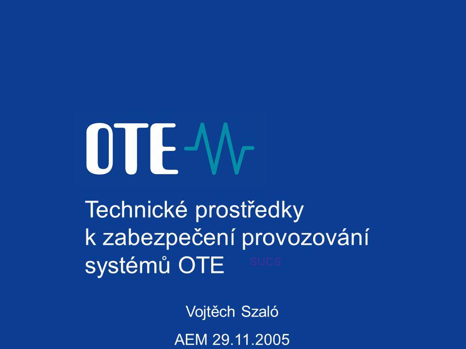 Technické prostředky k zabezpečení provozování systémů OTE Vojtěch Szaló AEM 29.11.2005 SUCS