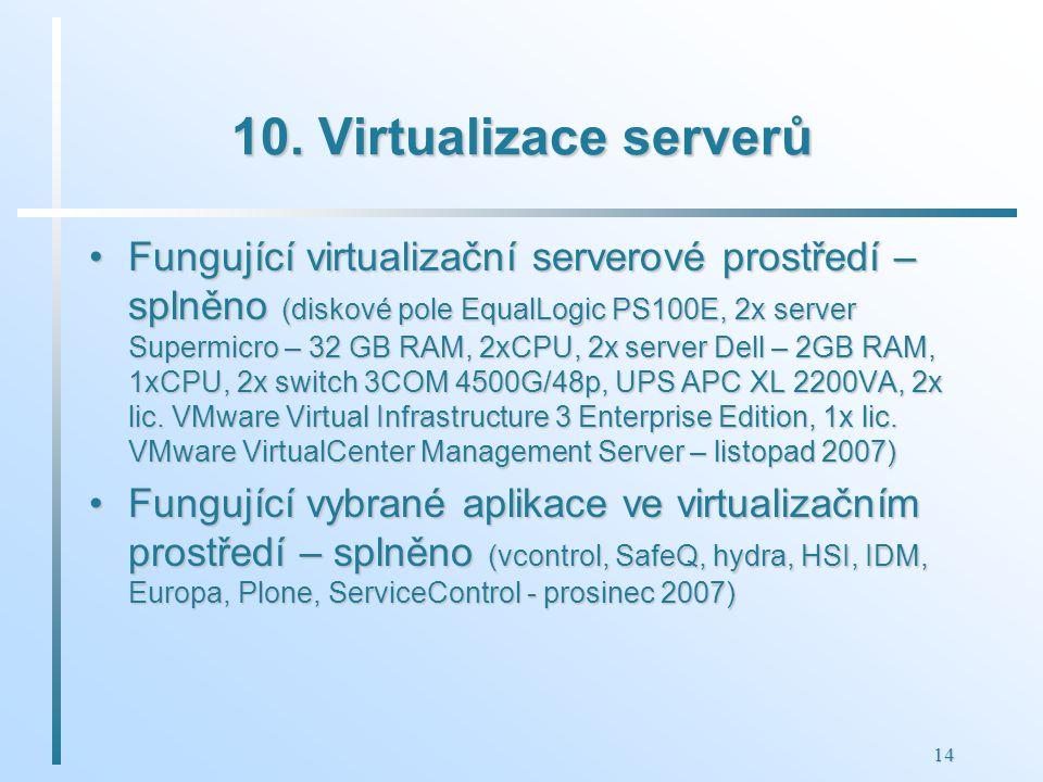 14 10. Virtualizace serverů Fungující virtualizační serverové prostředí – splněno (diskové pole EqualLogic PS100E, 2x server Supermicro – 32 GB RAM, 2