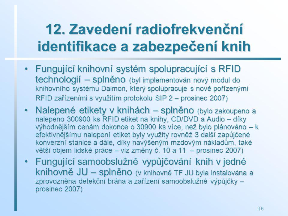 16 12. Zavedení radiofrekvenční identifikace a zabezpečení knih Fungující knihovní systém spolupracující s RFID technologií – splněno (byl implementov