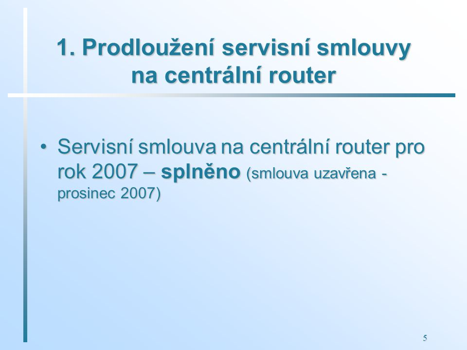 5 1. Prodloužení servisní smlouvy na centrální router Servisní smlouva na centrální router pro rok 2007 – splněno (smlouva uzavřena - prosinec 2007)Se