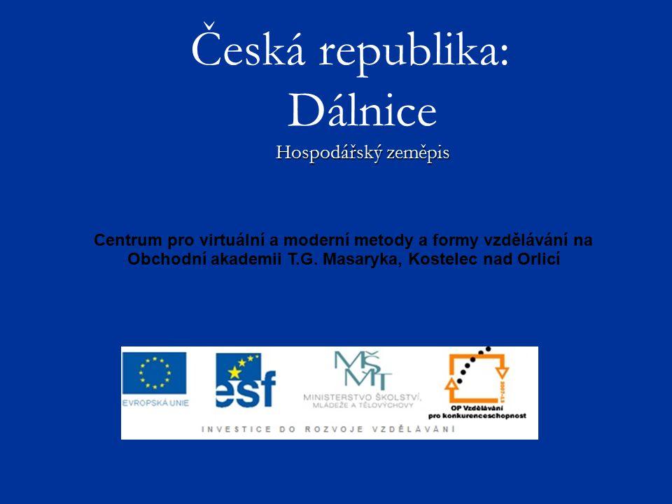 Hospodářský zeměpis Česká republika: Dálnice Hospodářský zeměpis Centrum pro virtuální a moderní metody a formy vzdělávání na Obchodní akademii T.G. M