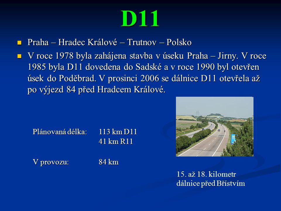 D11 Praha – Hradec Králové – Trutnov – Polsko Praha – Hradec Králové – Trutnov – Polsko V roce 1978 byla zahájena stavba v úseku Praha – Jirny. V roce