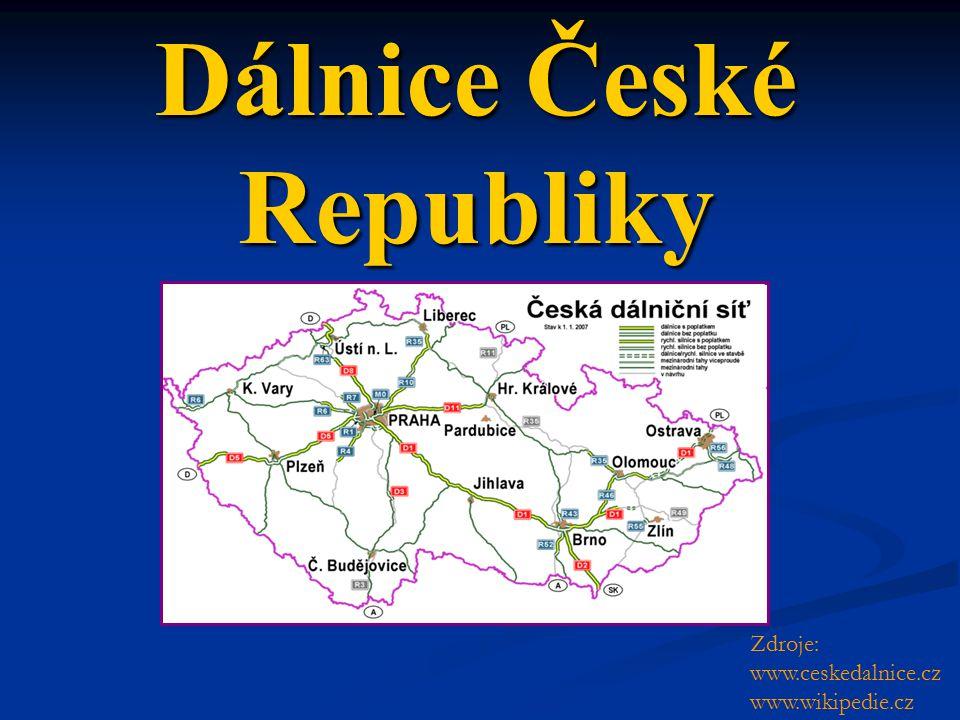 Dálnice České Republiky Zdroje: www.ceskedalnice.cz www.wikipedie.cz