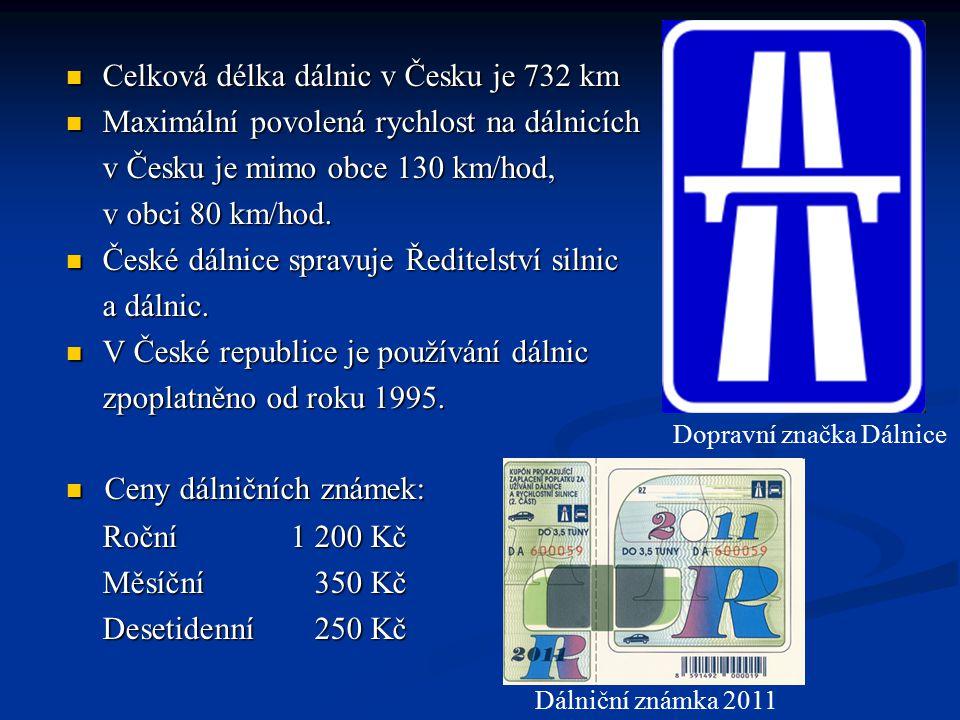 Celková délka dálnic v Česku je 732 km Celková délka dálnic v Česku je 732 km Maximální povolená rychlost na dálnicích Maximální povolená rychlost na