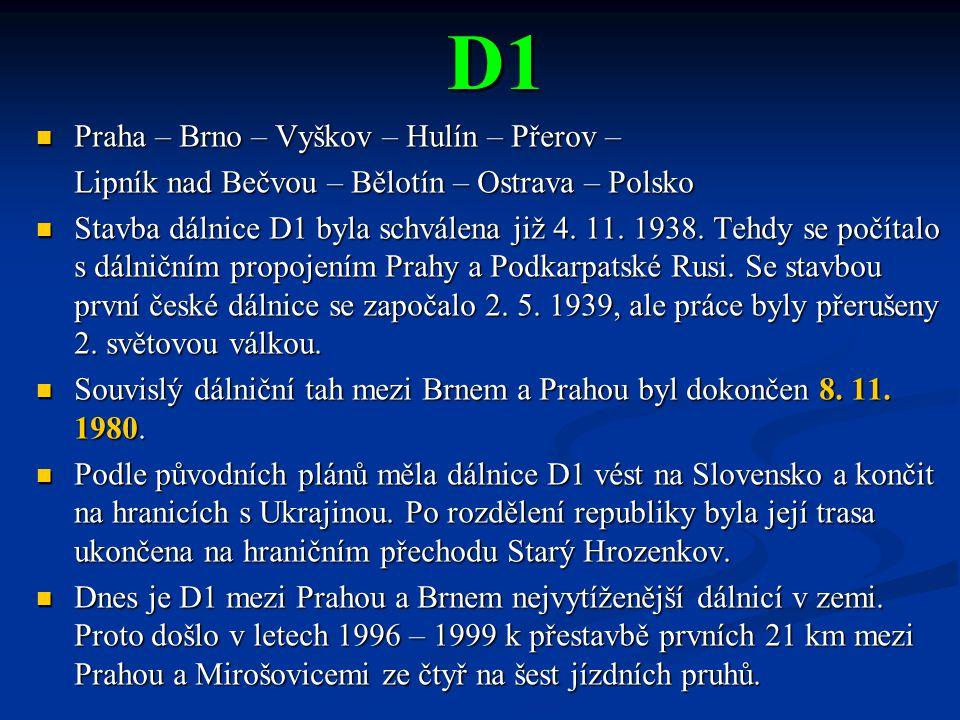 D1 Praha – Brno – Vyškov – Hulín – Přerov – Praha – Brno – Vyškov – Hulín – Přerov – Lipník nad Bečvou – Bělotín – Ostrava – Polsko Stavba dálnice D1
