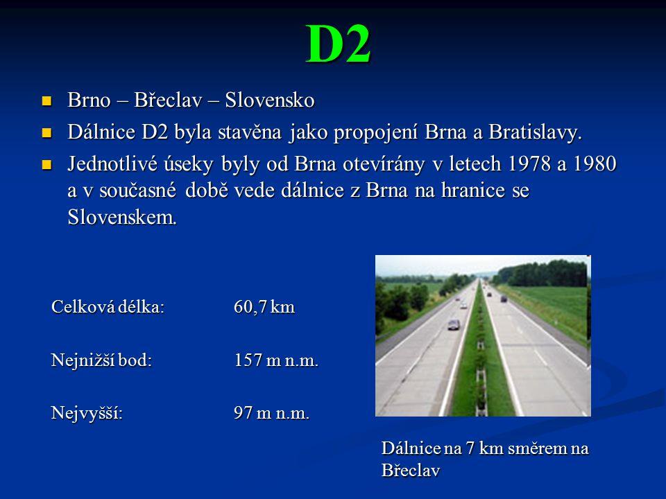 D2 Brno – Břeclav – Slovensko Brno – Břeclav – Slovensko Dálnice D2 byla stavěna jako propojení Brna a Bratislavy. Dálnice D2 byla stavěna jako propoj
