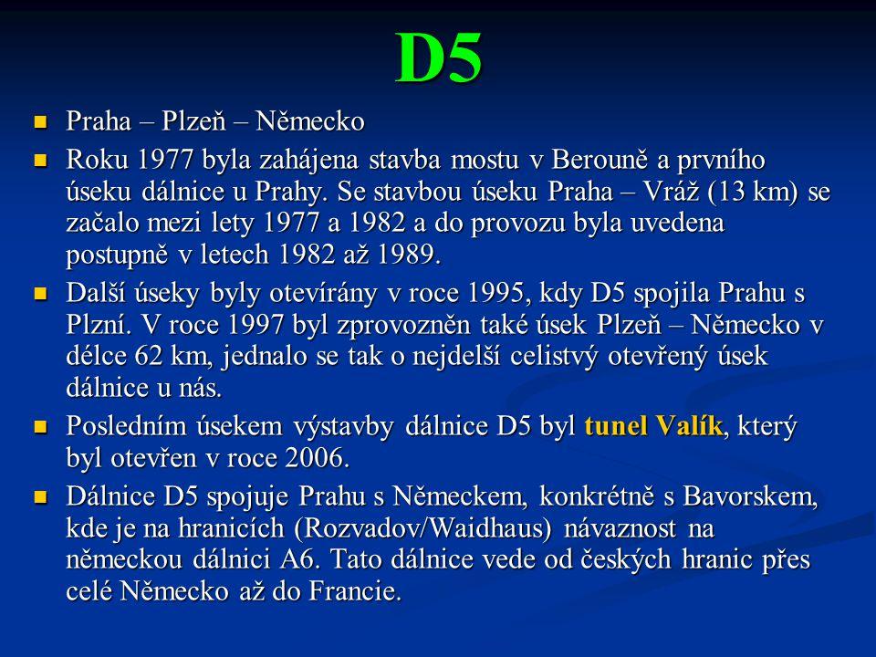 D5 Praha – Plzeň – Německo Praha – Plzeň – Německo Roku 1977 byla zahájena stavba mostu v Berouně a prvního úseku dálnice u Prahy. Se stavbou úseku Pr