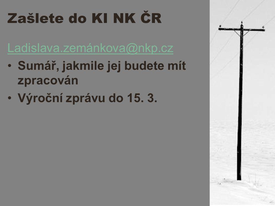 Zašlete do KI NK ČR Ladislava.zemánkova@nkp.cz Sumář, jakmile jej budete mít zpracován Výroční zprávu do 15.