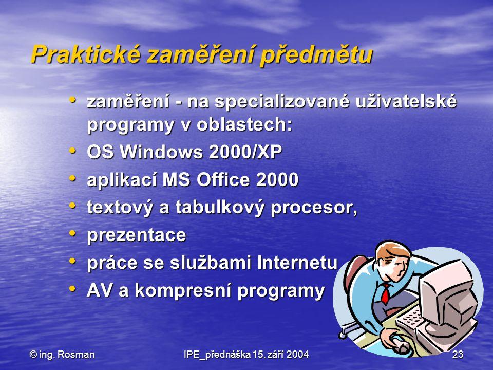 © ing. RosmanIPE_přednáška 15. září 200423 Praktické zaměření předmětu zaměření - na specializované uživatelské programy v oblastech: zaměření - na sp