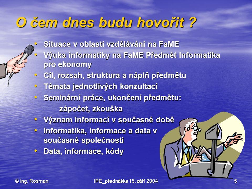 © ing.RosmanIPE_přednáška 15. září 200426 Náplň praktické části denního studia 1.