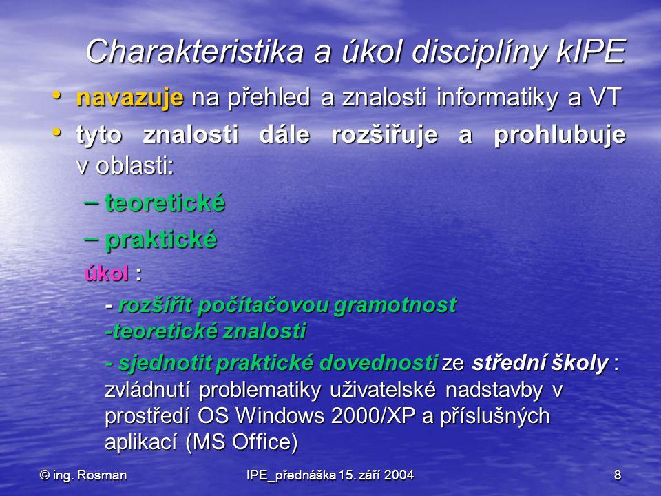 © ing. RosmanIPE_přednáška 15. září 20048 navazuje na přehled a znalosti informatiky a VT navazuje na přehled a znalosti informatiky a VT tyto znalost