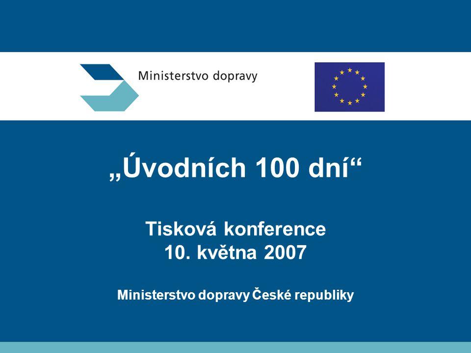 """""""Úvodních 100 dní Tisková konference 10. května 2007 Ministerstvo dopravy České republiky"""