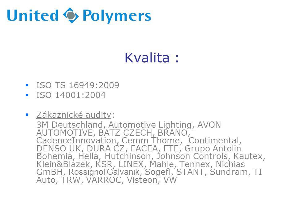 Kvalita :  ISO TS 16949:2009  ISO 14001:2004  Zákaznické audity: 3M Deutschland, Automotive Lighting, AVON AUTOMOTIVE, BATZ CZECH, BRANO, CadenceIn