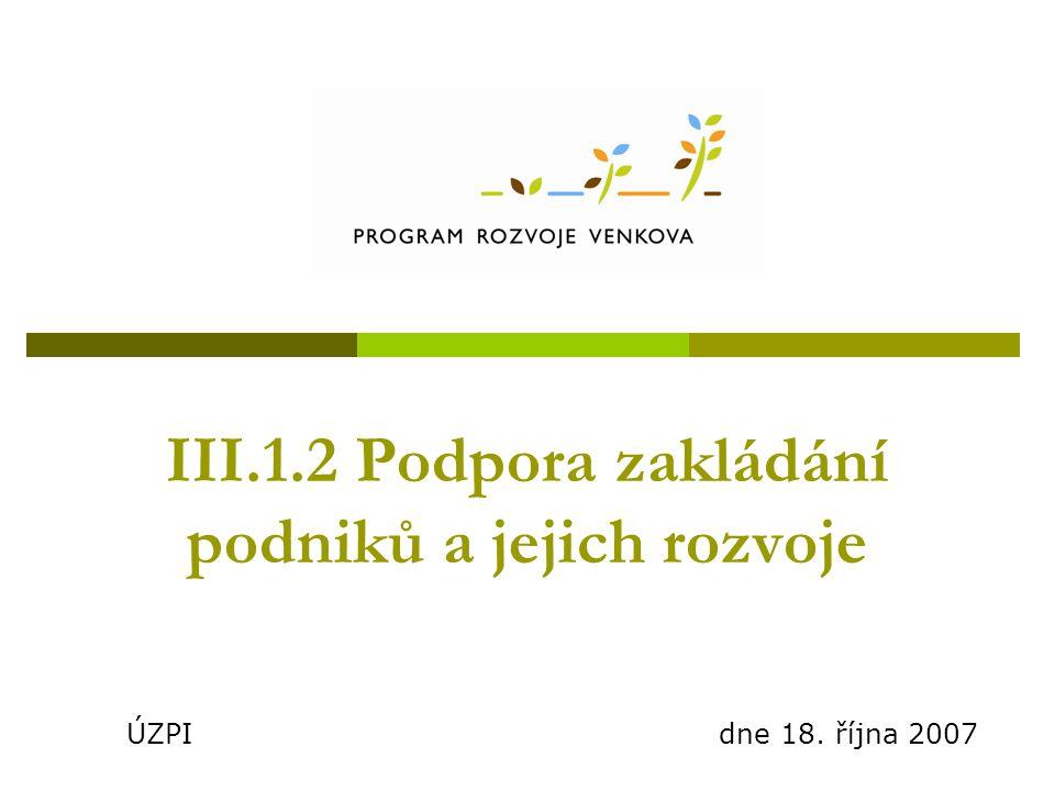 III.1.2 Podpora zakládání podniků a jejich rozvoje ÚZPI dne 18. října 2007