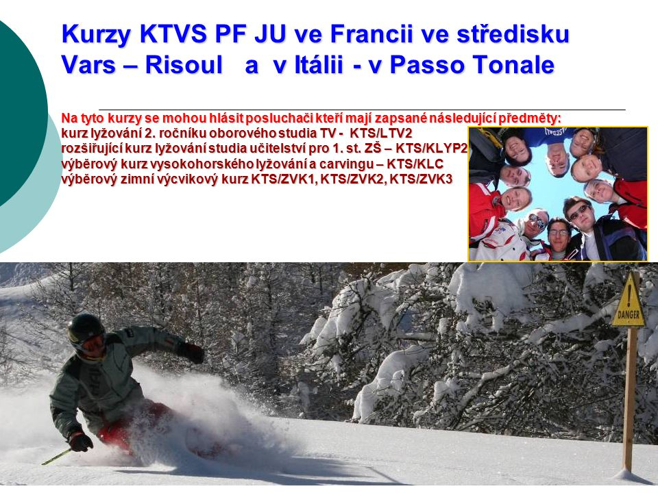 Kurzy KTVS PF JU ve Francii ve středisku Vars – Risoul a v Itálii - v Passo Tonale Na tyto kurzy se mohou hlásit posluchači kteří mají zapsané následu
