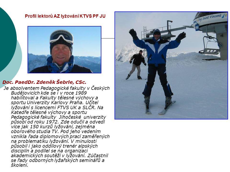Profil lektorů AZ lyžování KTVS PF JU Doc. PaedDr. Zdeněk Šebrle, CSc. Je absolventem Pedagogické fakulty v Českých Budějovicích kde se i v roce 1989