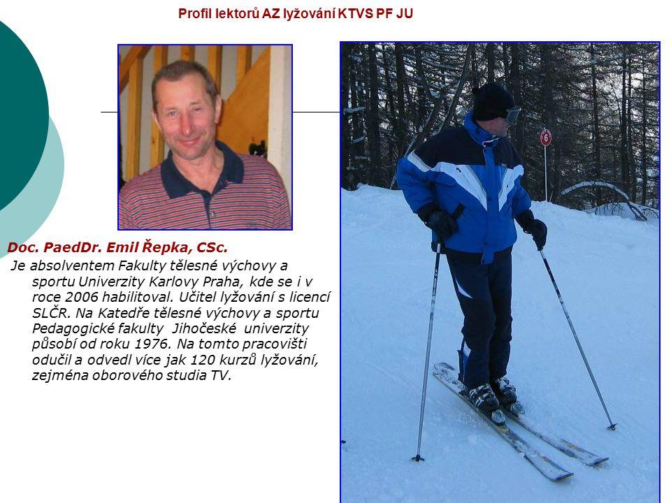 Profil lektorů AZ lyžování KTVS PF JU Doc. PaedDr. Emil Řepka, CSc. Je absolventem Fakulty tělesné výchovy a sportu Univerzity Karlovy Praha, kde se i