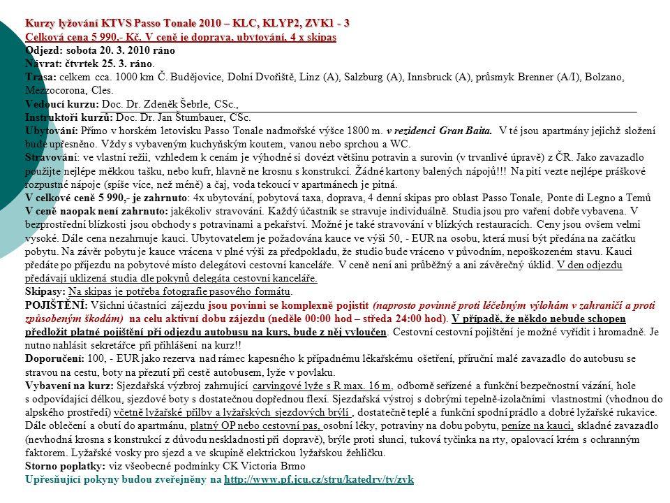 Kurzy lyžování KTVS Passo Tonale 2010 – KLC, KLYP2, ZVK1 - 3 Kurzy lyžování KTVS Passo Tonale 2010 – KLC, KLYP2, ZVK1 - 3 Celková cena 5 990,- Kč. V c