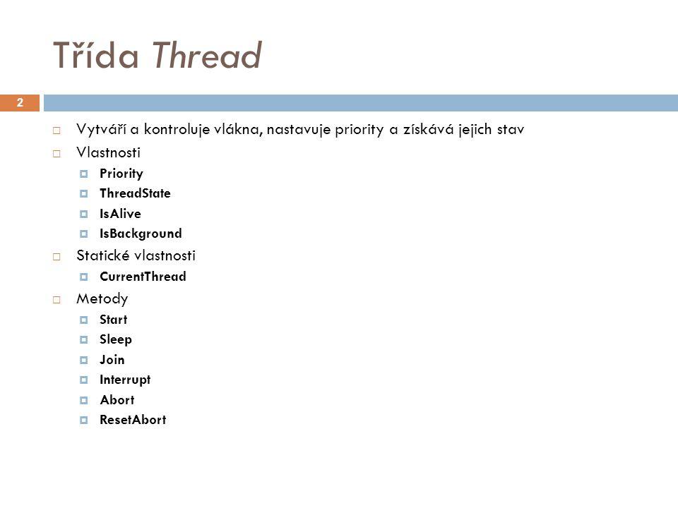 Delegát ThreadStart 1/2 3 class Work { private int data; public int Data { get { return data; } set { data = value; } } public static void DoWork() { Console.WriteLine( Statická metoda ); } public void DoMoreWork() { Console.WriteLine( Instanční metoda.