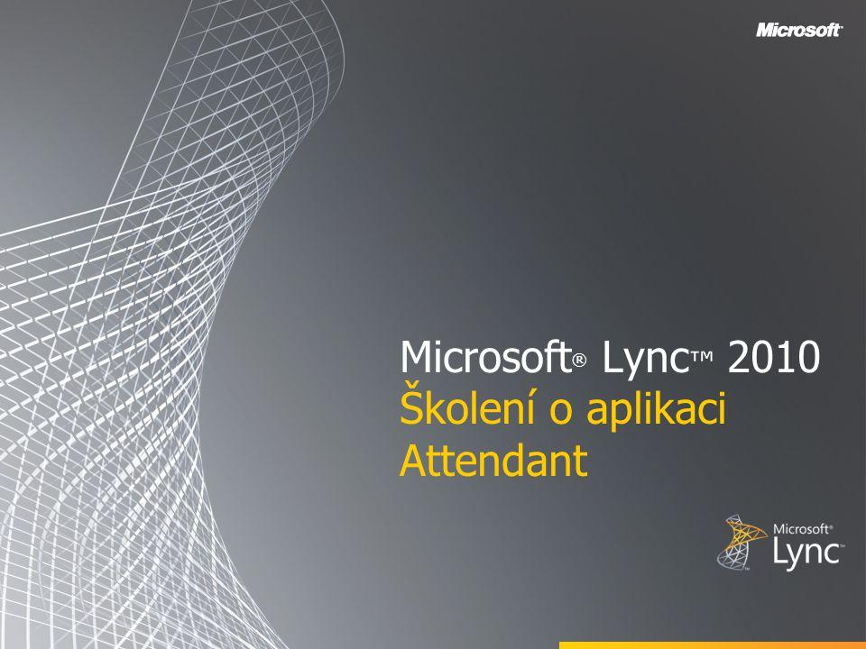 Microsoft ® Lync ™ 2010 Školení o aplikaci Attendant