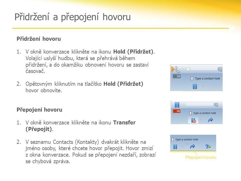 Přidržení a přepojení hovoru Přidržení hovoru 1.V okně konverzace klikněte na ikonu Hold (Přidržet).