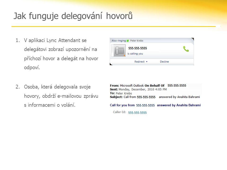 Jak funguje delegování hovorů 1.V aplikaci Lync Attendant se delegátovi zobrazí upozornění na příchozí hovor a delegát na hovor odpoví.