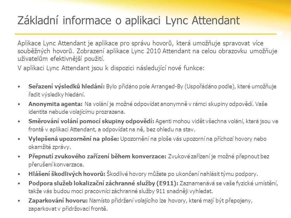 Základní informace o aplikaci Lync Attendant Aplikace Lync Attendant je aplikace pro správu hovorů, která umožňuje spravovat více souběžných hovorů.