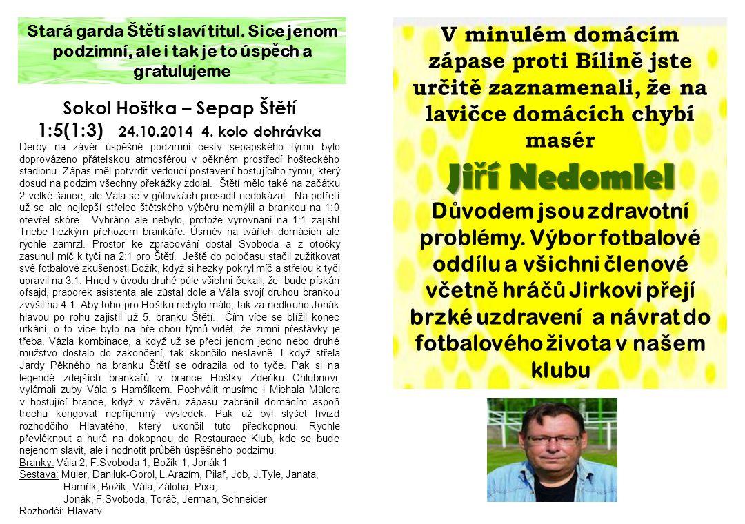 Sokol Hoštka – Sepap Štětí 1:5(1:3) 24.10.2014 4. kolo dohrávka Derby na závěr úspěšné podzimní cesty sepapského týmu bylo doprovázeno přátelskou atmo